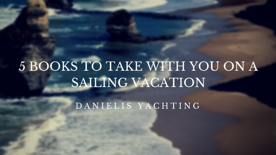 5 Books to Take With You on a Sailing Vacation - Yacht Charter Croatia
