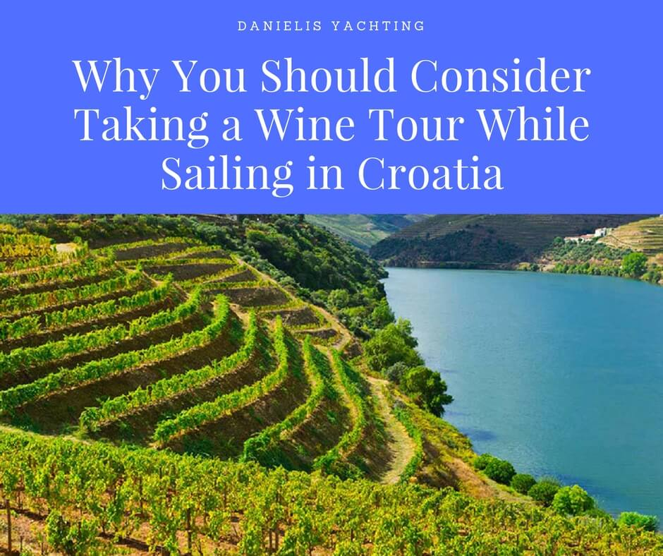 Why You Should Consider Taking a Wine Tour While Sailing in Croatia